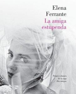 Opinión de La amiga estupenda, Elena Ferrante
