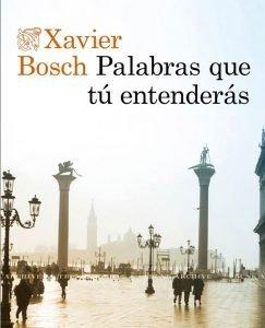 Opinión de Palabras que tu entenderás, Xavier Bosch