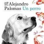 Opinión de Un perro, Alejandro Palomas