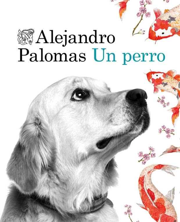 Lee más sobre el artículo Opinión de Un perro, Alejandro Palomas