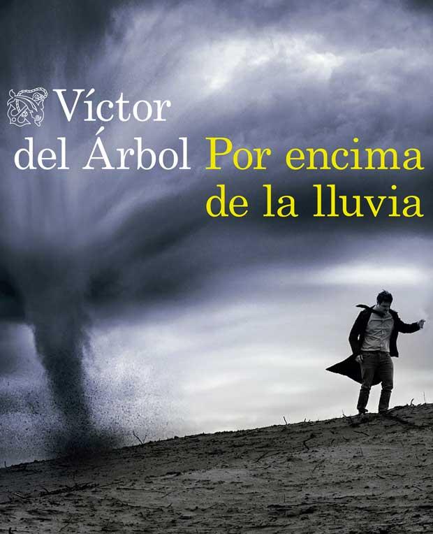 Opinión de Por encima de la lluvia, Víctor del Árbol