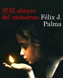 Opinión El abrazo del monstruo, Félix J. Palma